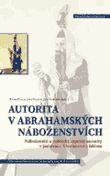 Autorita v abrahámských náboženstvích - Náboženské a politické aspekty autority v judaismu, křesťanství a islámu