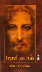 Trpel za nás - Úvahy nad liturgickými čítaniami v pôstnom období