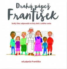Drahý pápež František - Svätý Otec odpovedá na listy detí z celého sveta