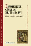 Ekumenické církevní dějepisectví - Dějiny, analýzy, perspektivy