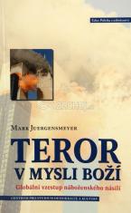 Teror v mysli Boží - Globální vzestup náboženského násilí