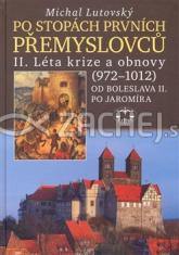 Po stopách prvních Přemyslovců II. - Léta krize a obnovy (972-1012) od Boleslava II. po Jaromíra