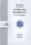 Připravme se na návštěvu Svatého otce Benedikta XVI. v České republice - Modlitby, myšlenky, inspirace