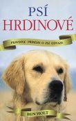 Psí hrdinové - Pravdivé příběhy o psí odvaze