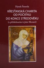 Křesťanská charita od počátku do konce středověku - S přihlédnutím k jižní Moravě