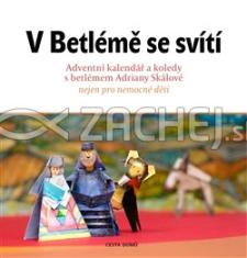 V Betlémě se svítí - Adventní kalendář a koledy s betlémem Adriany Skálové nejen pro nemocné děti