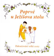 Poprvé u Ježíšova stolu - Dárková kniha k prvnímu svatému přijímání