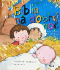Biblia na dobrú noc - Pútavé príbehy na dobrú noc pre maličkých