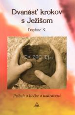 Dvanásť krokov s Ježišom - Príbeh o liečbe a uzdravení