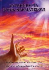 Vytrhnem ťa z rúk nepriateľov! - Naučme sa s Kristom víťaziť nad tými, ktorí nám spôsobujú bolesť a utrpenie