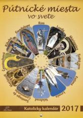 Katolícky kalendár 2017 nástenný: Pútnické miesta vo svete
