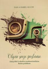 Objav svoje poslanie - Získaj kľúč k zdanlivo neuskutočniteľným Božím prísľubom
