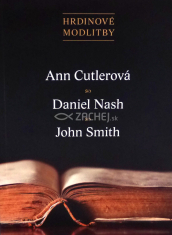 Hrdinové modlitby - Ann Cutlerová, Daniel Nash, John Smith