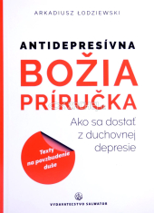 Antidepresívna Božia príručka - Ako sa dostať z duchovnej depresie