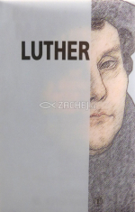 Reformátor Martin Luther - Život a dielo Martina Luthera