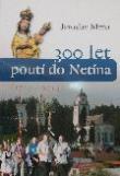 300 let poutí do Netína (1714 - 2014) (v češtine)