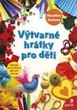 Výtvarné hrátky pro děti - Náměty pro tvořivost dětí od 4 do 8 let