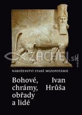 Bohové, chrámy, obřady a lidé - Náboženství staré Mezopotámie