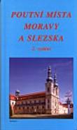 Poutní místa Moravy a Slezska - Průvodce o 186 poutních místech Moravy a Slezska