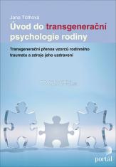 Úvod do transgenerační psychologie rodiny - Transgenerační přenos vzorců rodinného traumatu a zdroje jeho uzdravení