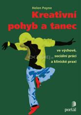 Kreativní pohyb a tanec - Ve výchově, sociální práci a klinické praxi