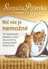 Slepačia Polievka pre Dušu: Nič nie je nemožné - 101 skutočných príbehov o tom, ako pozitívny prístup zlepšil ľuďom život