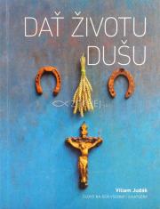 Dať životu dušu - Slovo na deň všedný i sviatočný