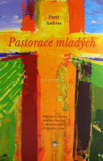 Pastorace mladých - Iniciace k životu nového člověka a utváření jeho životního stylu