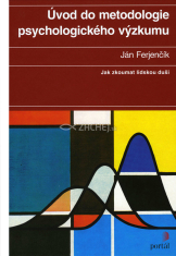 Úvod do metodologie psychologického výzkumu (2.vyd) - Jak zkoumat lidskou duši