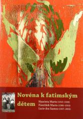 Novéna k fatimským dětem - Hyacinta Marto (1910-1920), František Marto (1908-1919), Lucie dos Santos (1907-2005)