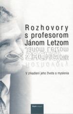 Rozhovory s profesorom Jánom Letzom - V zrkadlení jeho života a myslenia