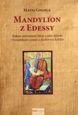 Mandylion z Edessy - Rukou-nestvorený obraz a jeho miesto v byzantskom umení a duchovnej kultúre