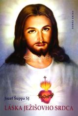 Láska Ježišovho Srdca - Modlitby a piesne k úcte Najsvätejšieho Srdca Ježišovho