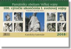 Katolícky kalendár 2018 (stolový) Pamätníky obetiam Veľkej vojny - 100. výročie ukončenia I. svetovej vojny