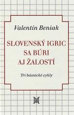 Slovenský Igric sa búri aj žalostí - Tri básnické cykly