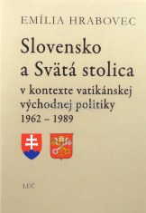 Slovensko a Svätá stolica - v kontexte vatikánskej východnej politiky 1962 - 1989