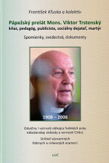 Pápežský prelát Mons.Viktor Trstenský - kňaz, pedagóg, publicista, sociálny dejateľ, martýr