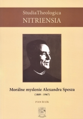 Morálne myslenie Alexandra Spesza (1889-1967) - Príspevok k dejinám morálnej teológie