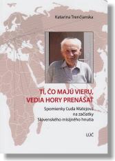 Tí, čo majú vieru, vedia hory prenášať - Spomienky Ľuda Matejova na začiatky Slovenského misijného hnutia