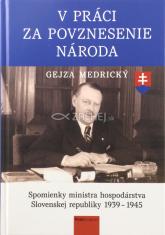 V práci za povznesenie národa - Spomienky ministra hospodárstva Slovenskej republiky 1939 - 1945