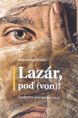 Lazár, poď (von)! - Svedectvo potrápenej viery