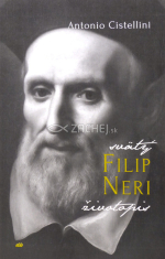 Filip Neri - životopis - Stručné dejiny veľkého života