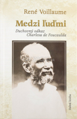 Medzi ľuďmi - Duchovný odkaz Charlesa de Foucaulda
