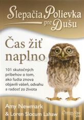 Slepačia Polievka pre Dušu: Čas žiť naplno - 101 skutočný príbehov o tom, ako  ľudia znova objavili vášeň, odvahu a radosť zo života