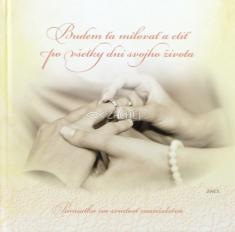 Budem ťa milovať a ctiť po všetky dni svojho života - Pamiatka na sviatosť manželstva
