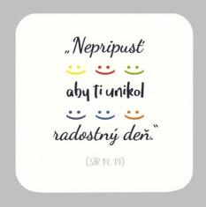Podložka pod pohár - Nepripusť aby ti unikol radostný deň. (SIR14,14)