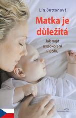 Matka je důležitá - Jak najít uspokojení v Bohu