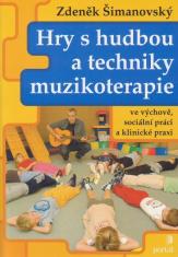 Hry s hudbou a techniky muzikoterapie - Ve výchově, sociální práci a klinické praxi