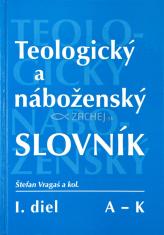 Teologický a náboženský slovník I. diel - A - K