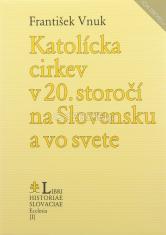 Katolícka cirkev v 20. storočí na Slovensku a vo svete
